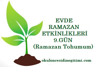 Evde Ramazan Etkinlikleri  9.Gün – Ramazan Tohumum