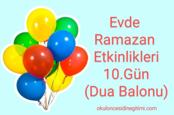 Evde Ramazan Etkinlikleri  10.Gün – Dua Balonu