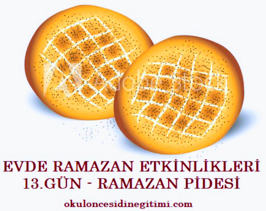 Evde Ramazan Etkinlikleri  13.Gün – Ramazan Pidesi