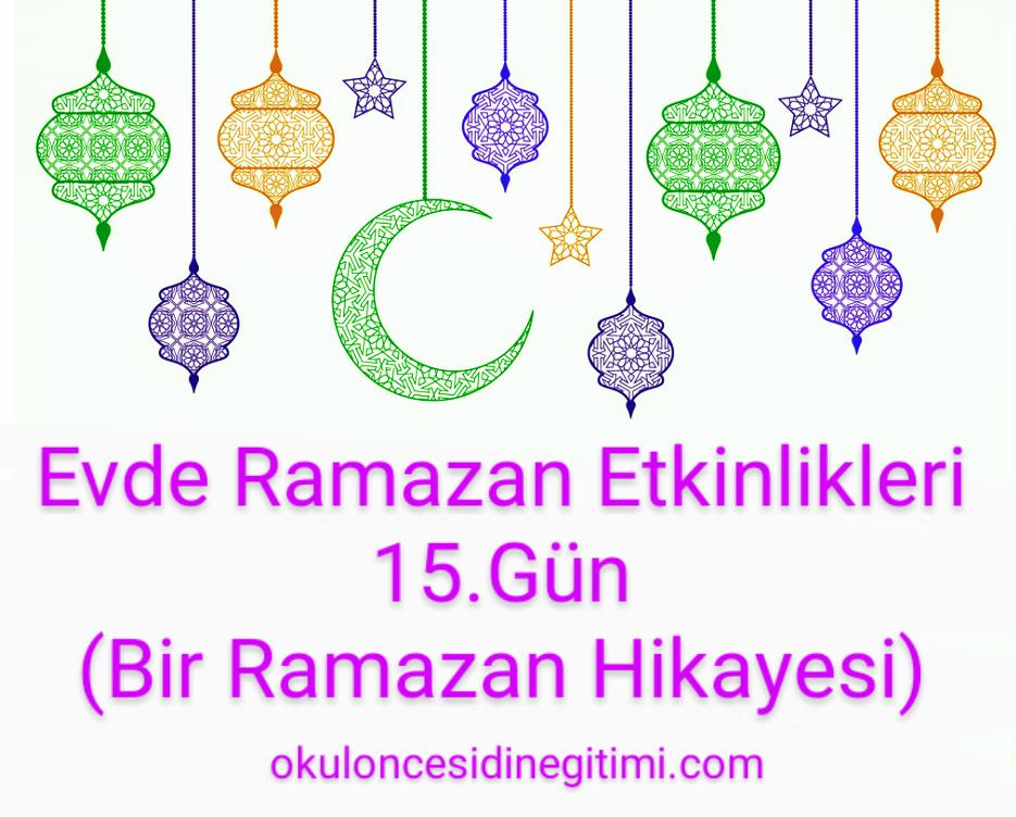 Evde Ramazan Etkinlikleri 15.Gün – Ramazan Hikayesi