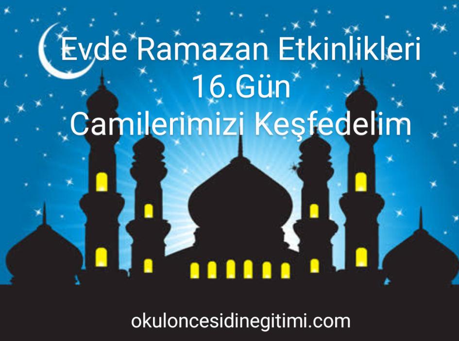 Evde Ramazan Etkinlikleri  16.Gün – Camilerimizi Keşfedelim