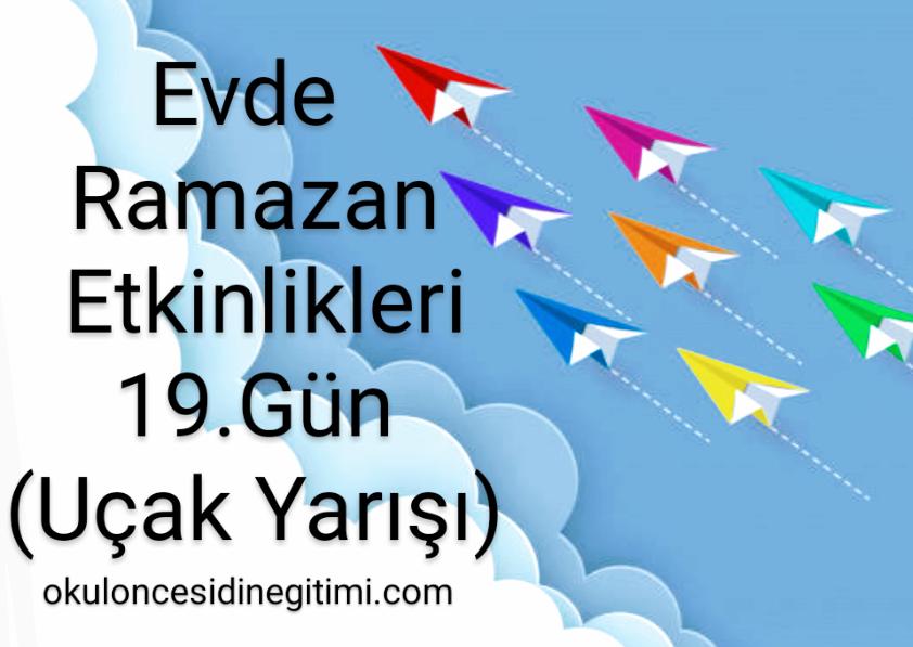 Evde Ramazan Etkinlikleri  19.Gün – Uçak Yarışı
