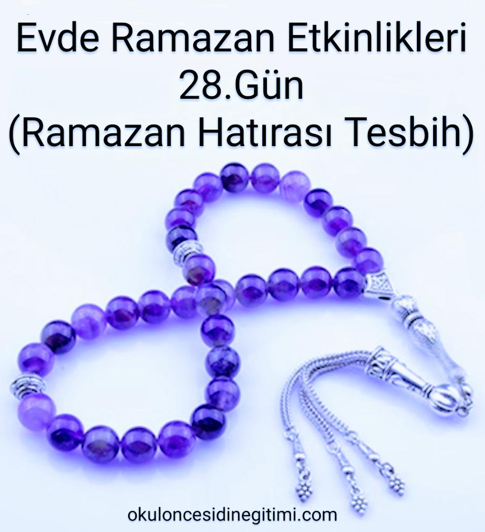 Evde Ramazan Etkinlikleri 28.Gün – Ramazan Hatırası Tesbih